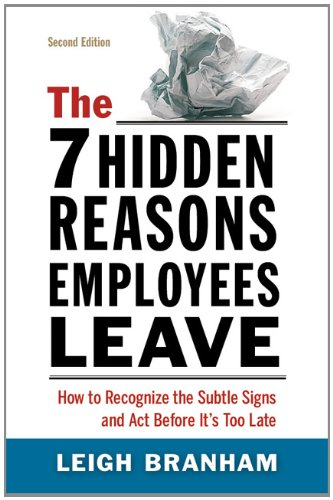 The 7 Hidden Reasons Employees Leave: How to Recognize the Subtle Signs and Act Before It's Too Late 9780814417584