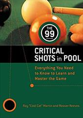 The 99 Critical Shots in Pool: Everything You Need to Know to Learn and Master the Game 3409966
