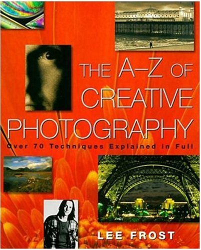 The A-Z of Creative Photography: Over 70 Techniques Explained in Full 9780817433130