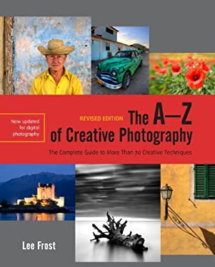 The A-Z of Creative Photography, Revised Edition: A Complete Guide to More Than 70 Creative Techniques 9780817400088