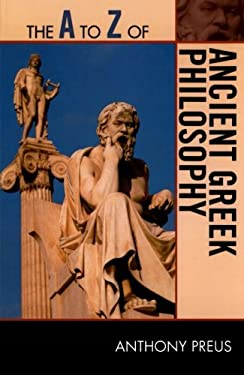 The A to Z of Ancient Greek Philosophy