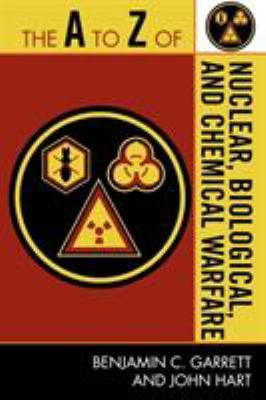 The A to Z of Nuclear, Biological, and Chemical Warfare 9780810868779