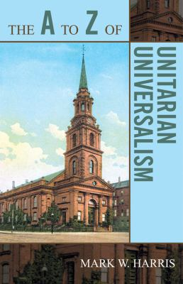 The A to Z of Unitarian Universalism 9780810868175