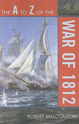 The A to Z of the War of 1812 9780810868380