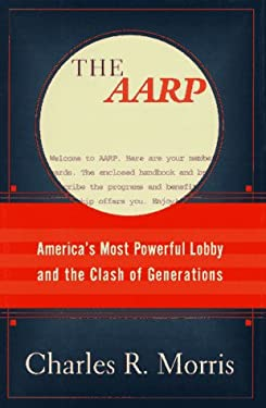 The AARP:: America's Most Powerful Lobby and the Clash of Generations 9780812927535