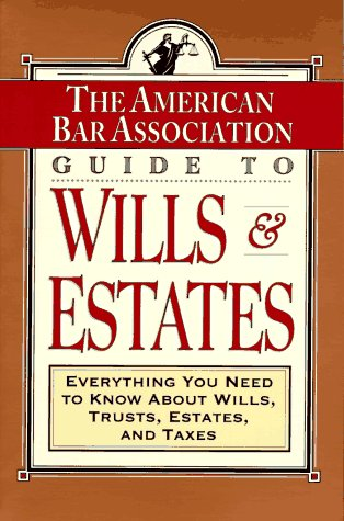 ABA Guide to Wills and Estates : Everything You Need to Know about Wills, Trusts, Estates, and Taxes