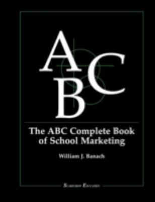 The ABC Complete Book of School Marketing 9780810839472