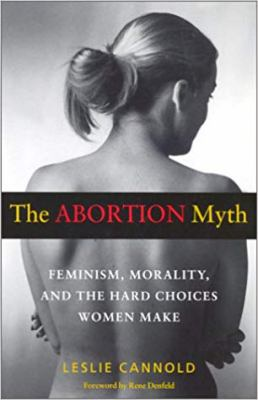 The Abortion Myth: Feminism, Morality, and the Hard Choices Women Make 9780819563859
