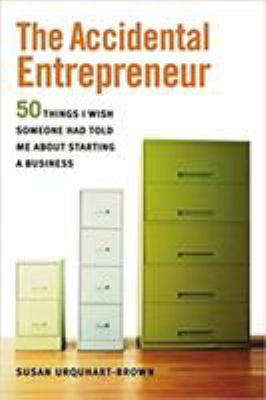 The Accidental Entrepreneur: 50 Things I Wish Someone Had Told Me about Starting Business