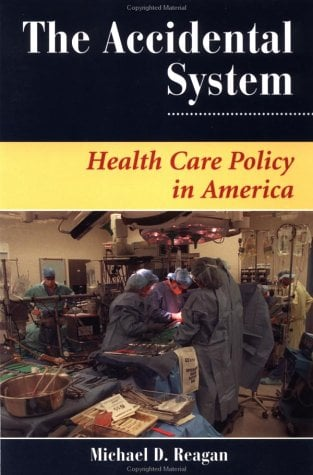 The Accidental System: Health Care Policy in America 9780813399966
