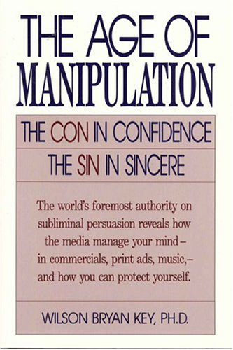 The Age of Manipulation: The Con in Confidence, the Sin in Sincere 9780819186539