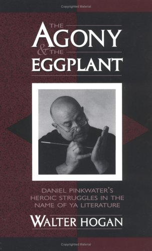 The Agony and the Eggplant: Daniel Pinkwater's Heroic Struggles in the Name of YA Literature 9780810839946