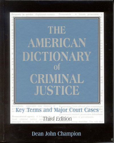 The American Dictionary of Criminal Justice: Key Terms and Major Court Cases 9780810854062