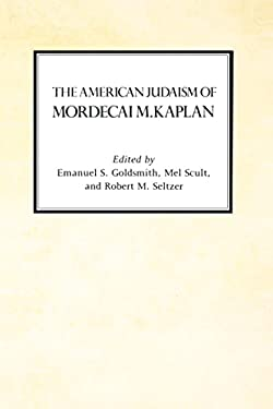 The American Judaism of Mordecai M. Kaplan 9780814730522