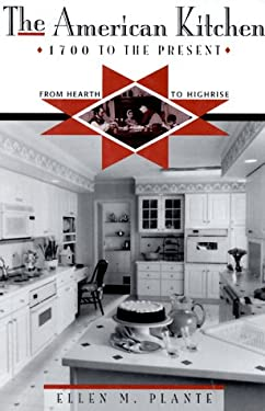 The American Kitchen: 1700 to the Present: From Hearth to Highrise 9780816030385