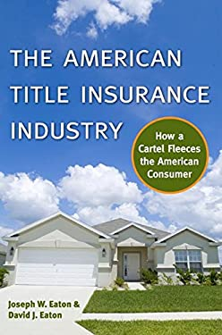 The American Title Insurance Industry: How a Cartel Fleeces the American Consumer 9780814722404