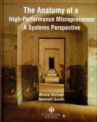 The Anatomy of a High-Performance Microprocessor: A Systems Perspective [With Multiple Books & a Wide Variety of Materials] 9780818684005