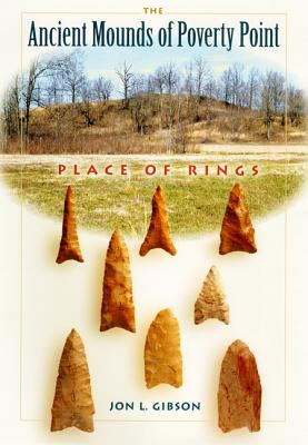 The Ancient Mounds of Poverty Point: Place of Rings 9780813025513