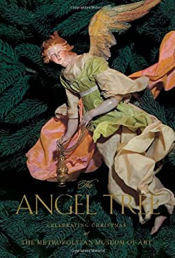 The Angel Tree: Celebrating Christmas at the Metropolitan Museum of Art 9780810996922