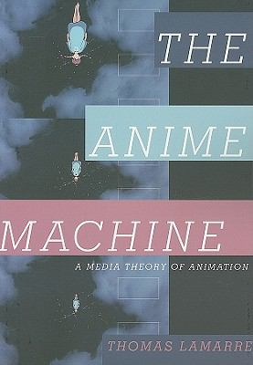 The Anime Machine: A Media Theory of Animation 9780816651559