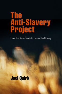 The Anti-Slavery Project: From the Slave Trade to Human Trafficking 9780812243338