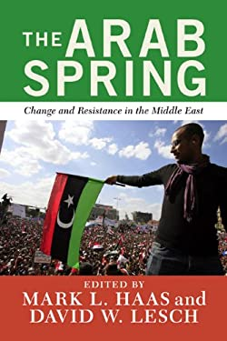 The Arab Spring: Change and Resistance in the Middle East 9780813348193