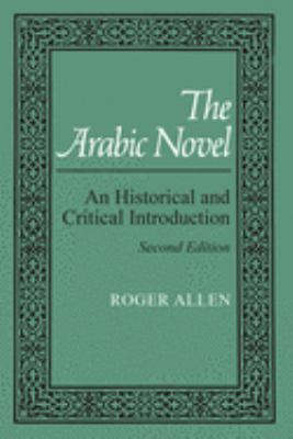 The Arabic Novel: An Historical and Critical Introduction 9780815626411