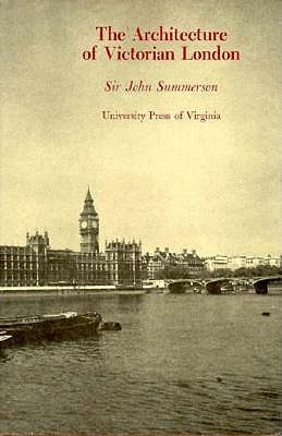 The Architecture of Victorian London 9780813905921