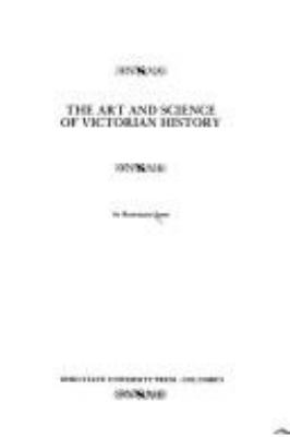 The Art and Science of Victorian History 9780814203903