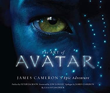 The Art of Avatar: James Cameron's Epic Adventure 9780810982864