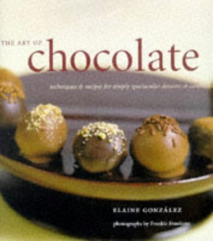 The Art of Chocolate: Techniques and Recipes for Simply Spectacular Desserts and Confec Tions 9780811818117