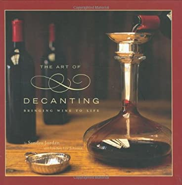 The Art of Decanting: Bringing Wine to Life 9780811856799