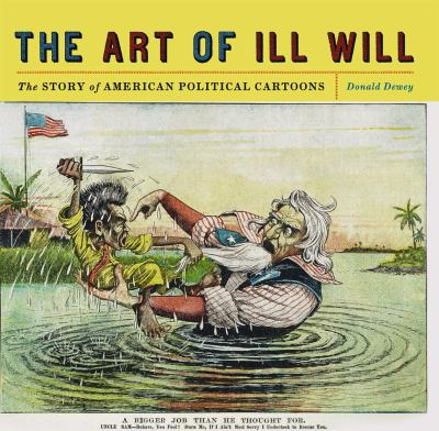 The Art of Ill Will: The Story of American Political Cartoons 9780814720158