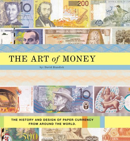 The Art of Money: The History and Design of Paper Currency from Around the World 9780811828055