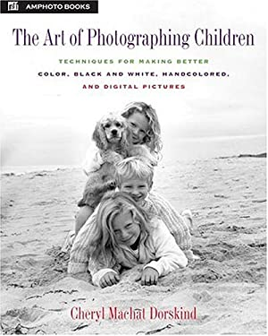 The Art of Photographing Children: Techniques for Making Better Color, Black and White, Handcolored, and Digital Pictures 9780817435479