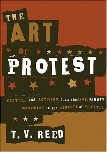 The Art of Protest: Culture and Activism from the Civil Rights Movement to the Streets of Seattle 9780816637713
