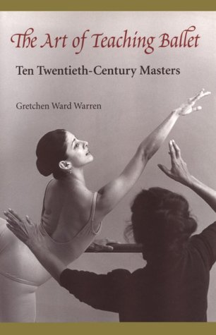 The Art of Teaching Ballet: Ten 20th-Century Masters 9780813014593