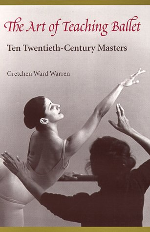 The Art of Teaching Ballet: Ten 20th-Century Masters 9780813017112