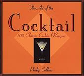 The Art of the Cocktail: 100 Classic Cocktail Recipes 3387861