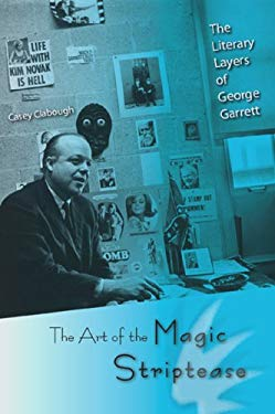 The Art of the Magic Striptease: The Literary Layers of George Garrett 9780813031767