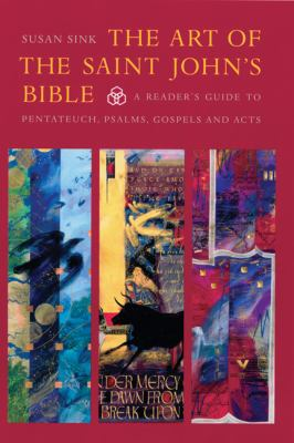 The Art of the Saint John's Bible: A Reader's Guide to Pentateuch, Psalms, and Acts 9780814690628