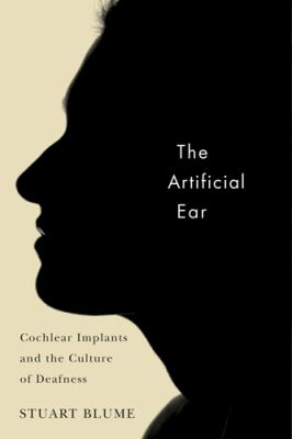 The Artificial Ear: Cochlear Implants and the Culture of Deafness 9780813546605