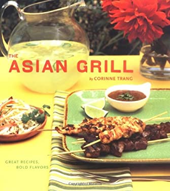 The Asian Grill: Great Recipes, Bold Flavors 9780811846318