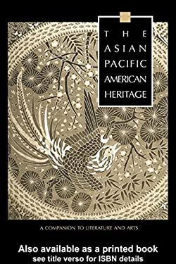 The Asian Pacific American Heritage: A Companion to Literature and Arts 9780815329800