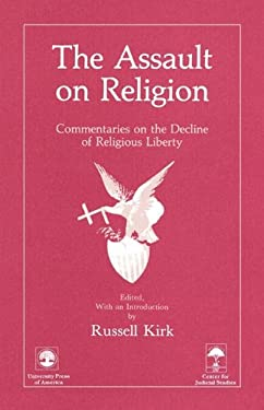 The Assault on Religion: Commentaries on the Decline of Religious Liberty 9780819152954