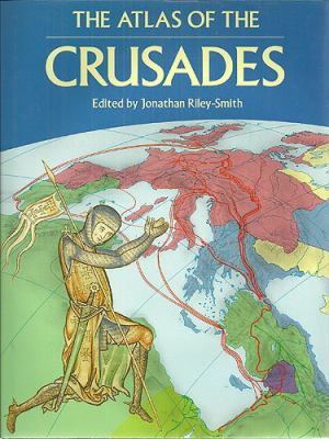The Atlas of the Crusades: The Only Full Mapped Chronicle of the Crusades 9780816021864