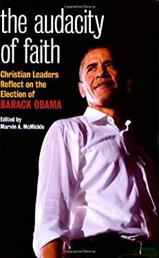 The Audacity of Faith: Christian Leaders Reflect on the Election of Barack Obama 9780817015541