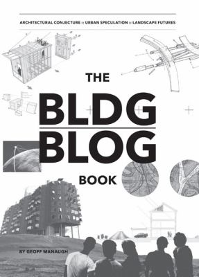 The BLDGBLOG Book: Architectural Conjecture; Urban Speculation; Landscape Futures 9780811866446