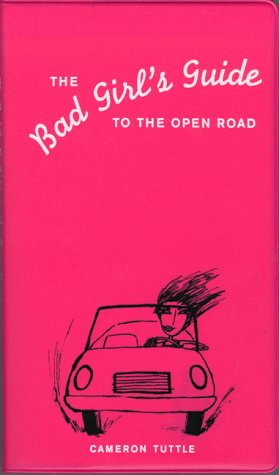 The Bad Girl's Guide to the Open Road 9780811821704