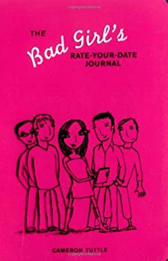 The Bad Girl's Rate-Your-Date Journal: Your Guide to Playing the Field - And Keeping Score! 9780811843683